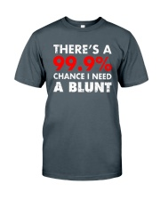 WEED - CHANCE I NEED A BLUNT Classic T-Shirt front
