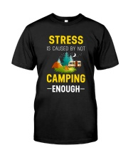 Stress is caused by not camping enough Classic T-Shirt front