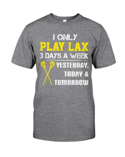 I Only Play Lax 3 Days A Week Lacrosse