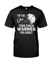 I'm The Girl Your Coach Warned You About  Classic T-Shirt front