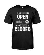 IF MY BOOK IS OPEN YOUR MOUTH IS CLOSED Classic T-Shirt thumbnail