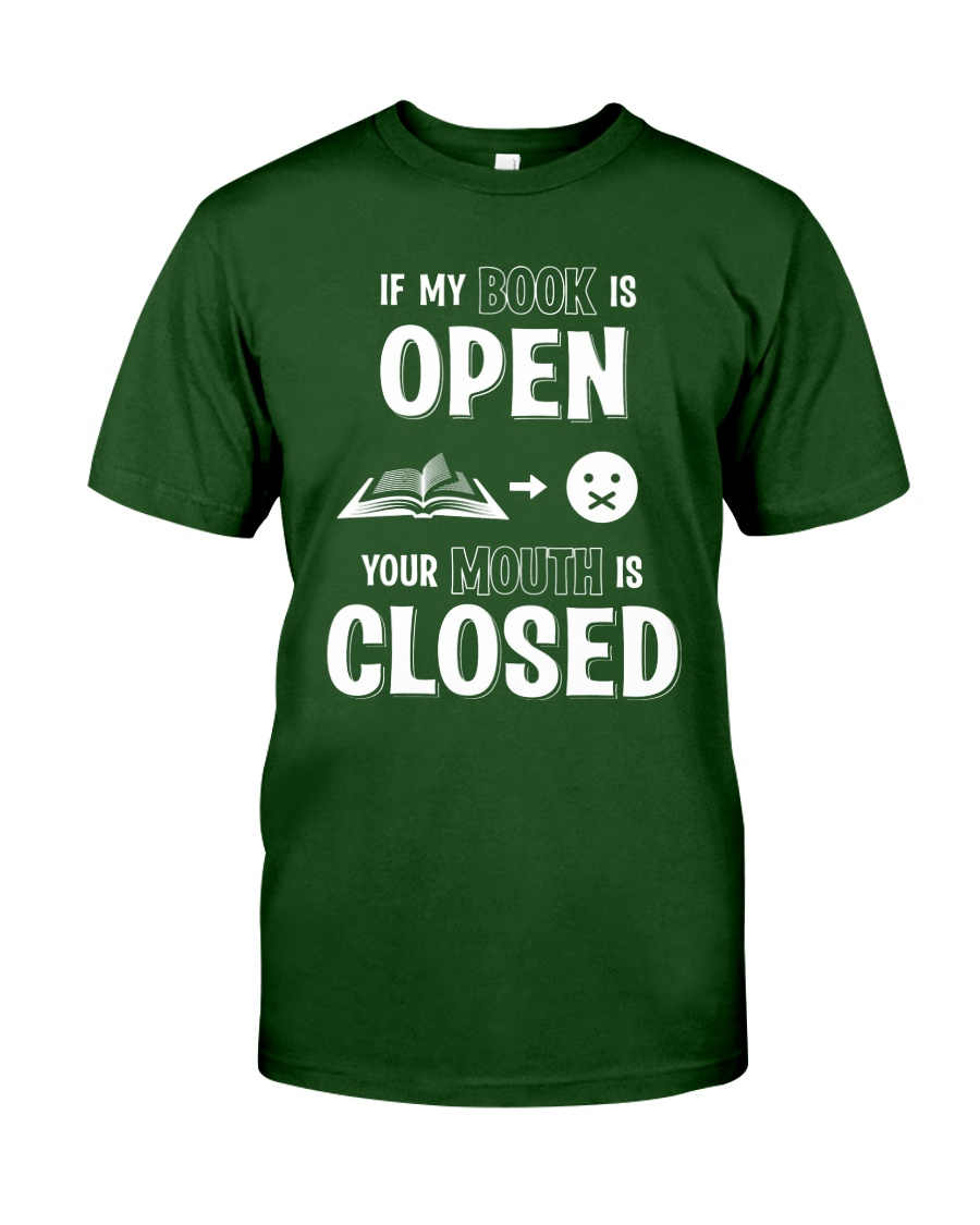 IF MY BOOK IS OPEN YOUR MOUTH IS CLOSED Classic T-Shirt