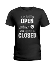 IF MY BOOK IS OPEN YOUR MOUTH IS CLOSED Ladies T-Shirt thumbnail
