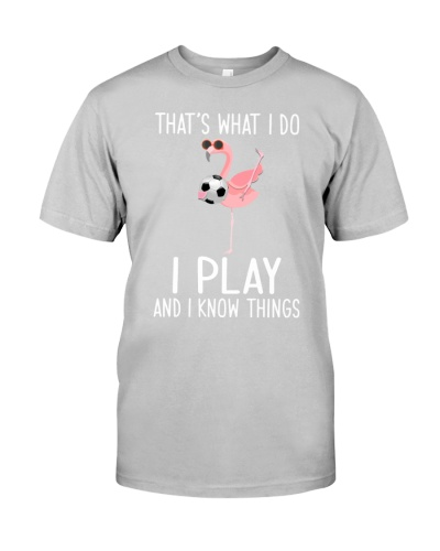 Soccer I Play And I Know Things