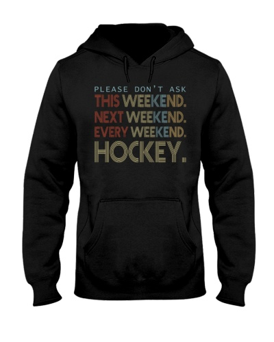 Hockey Please Do Not Ask This Weekend