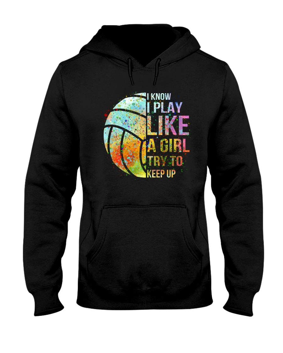 I Know I Play Volleyball Like A Girl Hooded Sweatshirt