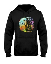 I Know I Play Volleyball Like A Girl Hooded Sweatshirt front