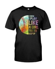I Know I Play Soft Like A Girl Classic T-Shirt front