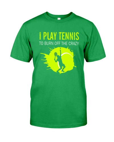 I PALY TENNIS TO BURN OFF THE CRAZY