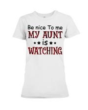 BE NICE TO ME MY AUNT IS WATCHING Premium Fit Ladies Tee thumbnail