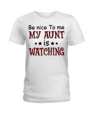 BE NICE TO ME MY AUNT IS WATCHING Ladies T-Shirt thumbnail