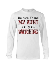 BE NICE TO ME MY AUNT IS WATCHING Long Sleeve Tee thumbnail