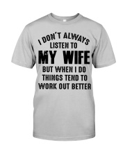 I DON'T ALWAYS LISTEN TO MY WIFE  Classic T-Shirt front