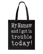 MY MAMAW ND I GOT IN TROUBLE TODAY Tote Bag thumbnail