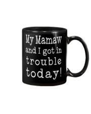 MY MAMAW ND I GOT IN TROUBLE TODAY Mug thumbnail