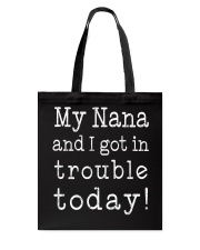 MY NANA AND I GOT IN TROUBLE TODAY Tote Bag tile