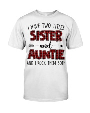I HAVE TWO TITLES SISTER AND AUNTIE Classic T-Shirt thumbnail