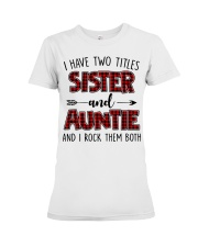I HAVE TWO TITLES SISTER AND AUNTIE Premium Fit Ladies Tee thumbnail