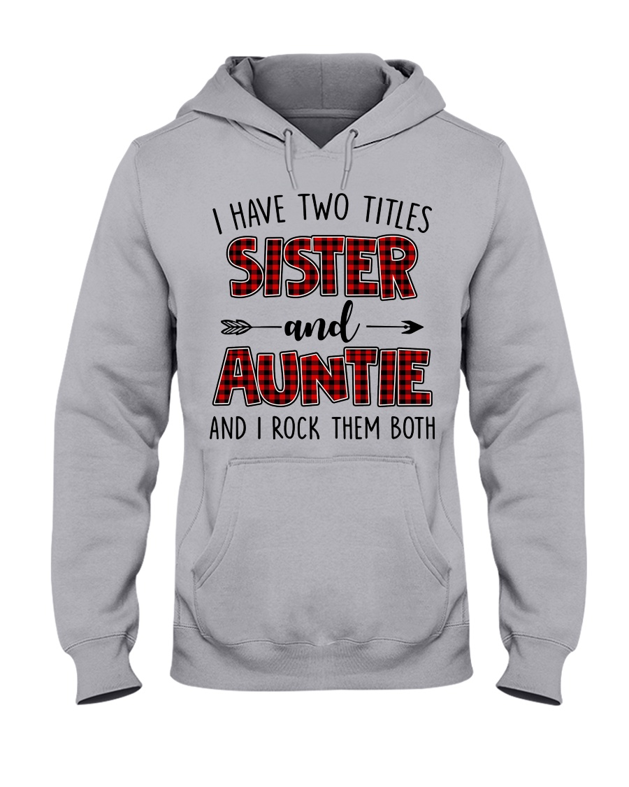 I HAVE TWO TITLES SISTER AND AUNTIE Hooded Sweatshirt