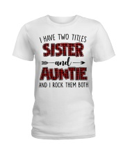 I HAVE TWO TITLES SISTER AND AUNTIE Ladies T-Shirt thumbnail