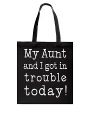 MY AUNT AND I GOT IN TROUBLE TODAY Tote Bag tile
