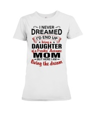 LIVING THE DREAM - LOVELY GIFT FOR DAUGHTER Premium Fit Ladies Tee thumbnail