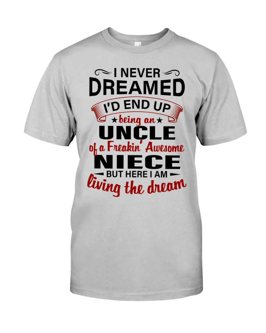 LIVING THE DREAM - LOVELY GIFT FOR UNCLE Classic T-Shirt