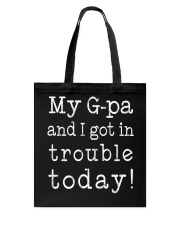 MY G-PA AND I GOT IN TROUBLE TODAY Tote Bag thumbnail