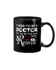 I Used To Be A Doctor I'm Better Since Retired Mug Mug front