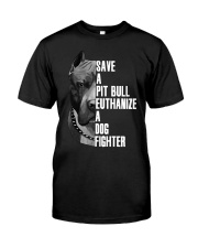 Save A Pitbull Euthanize A Dog Fighter shirts Classic T-Shirt thumbnail