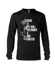 Save A Pitbull Euthanize A Dog Fighter shirts Long Sleeve Tee thumbnail