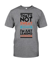 That's not sweat I'm just leaking awesome Classic T-Shirt front