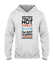 That's not sweat I'm just leaking awesome Hooded Sweatshirt thumbnail
