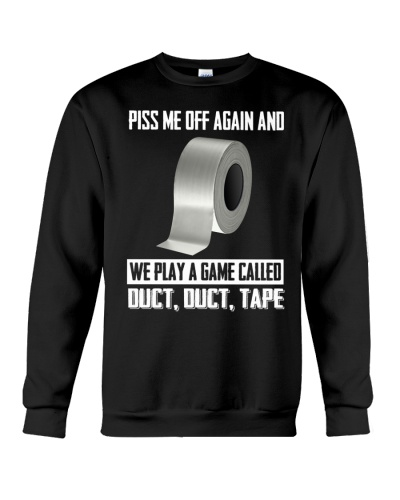 Piss me off again and we play duct tape shirt