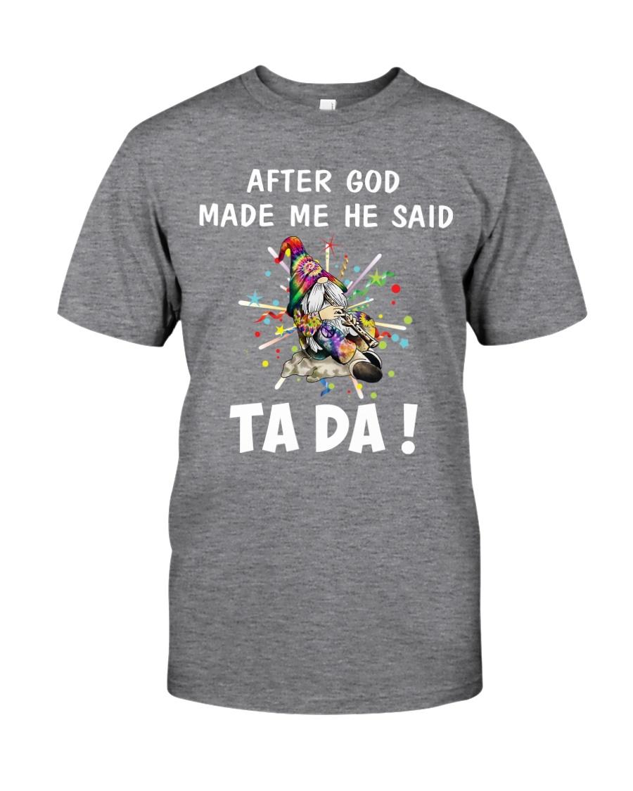 AFTER GOD MADE ME HE SAID Classic T-Shirt