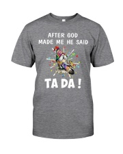 AFTER GOD MADE ME HE SAID Classic T-Shirt front