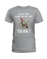 AFTER GOD MADE ME HE SAID Ladies T-Shirt thumbnail