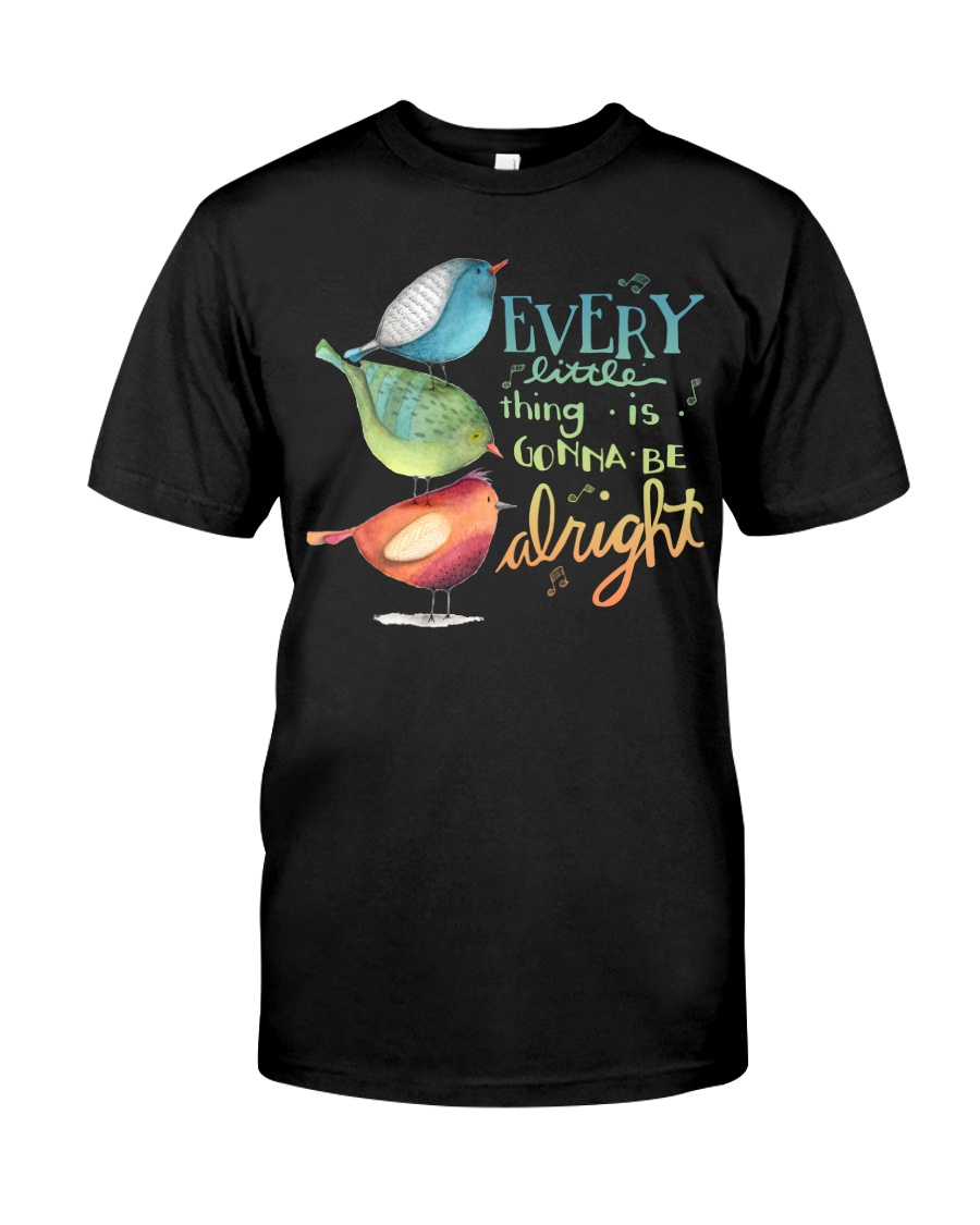 EVERY LITTLE THING IS GONNA BE ALRGHT Classic T-Shirt