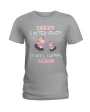 SORRY I ACTED CRAZY Ladies T-Shirt thumbnail