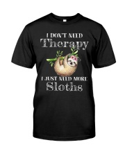 I JUST NEED MORE SLOTHS Classic T-Shirt front