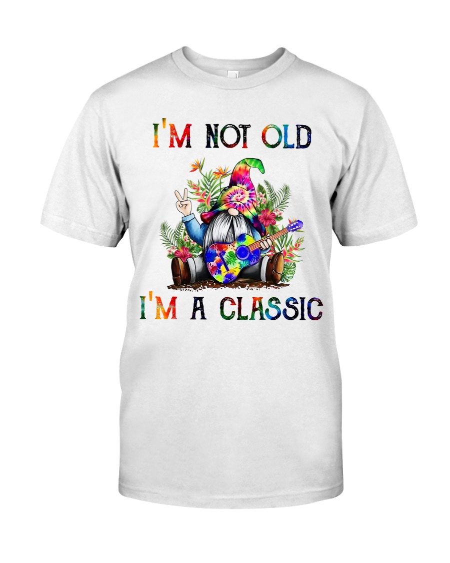 I AM NOT OLD I AM A CLASSIC Classic T-Shirt