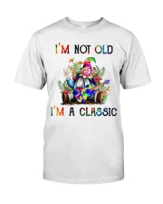 I AM NOT OLD I AM A CLASSIC Classic T-Shirt front