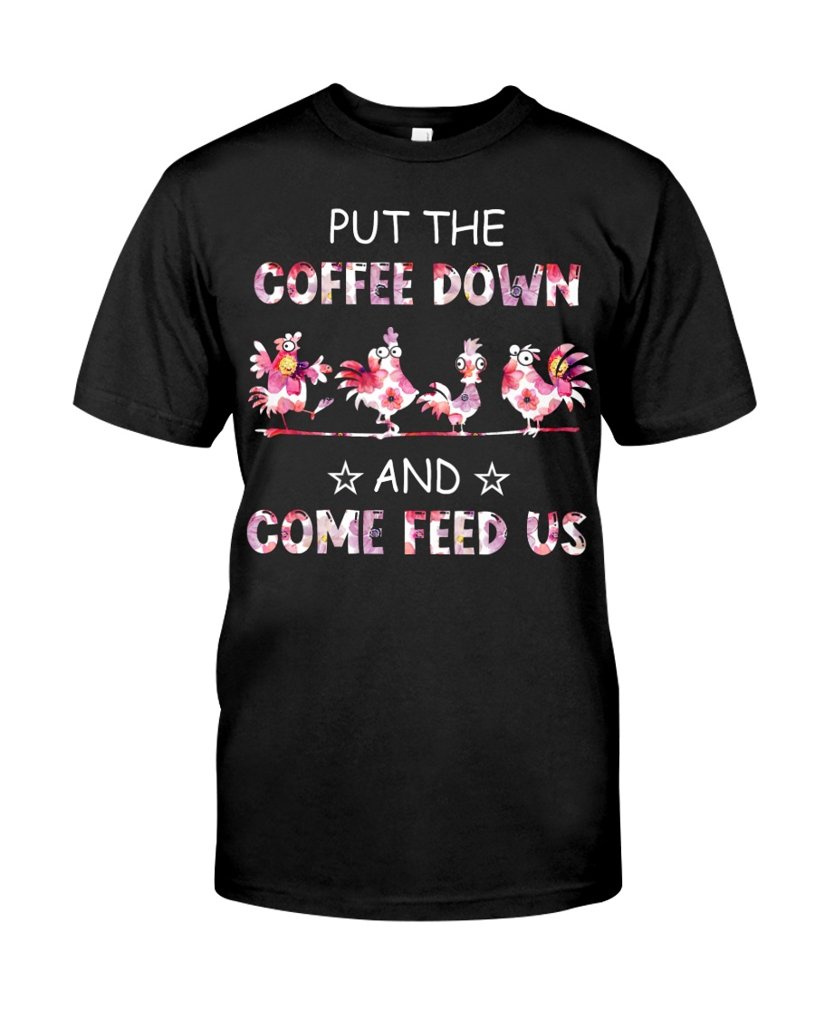PUT THE COFFEE DOWN Classic T-Shirt
