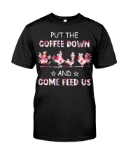 PUT THE COFFEE DOWN Classic T-Shirt front