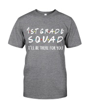 1ST GRADE SQUAD - I'LL BE THERE FOR YOU Classic T-Shirt thumbnail