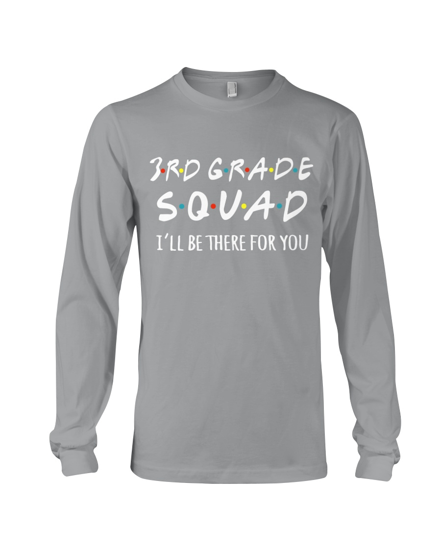 3RD GRADE SQUADE - I'LL BE THERE FOR YOU Long Sleeve Tee