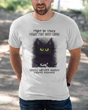 Might be crazy might just need carbs you'll never Classic T-Shirt apparel-classic-tshirt-lifestyle-front-50