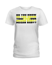 Do you know your megan baby shirt Ladies T-Shirt thumbnail