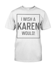I Wish A Karen Would Shirt Classic T-Shirt front