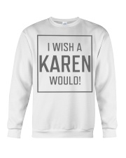 I Wish A Karen Would Shirt Crewneck Sweatshirt thumbnail